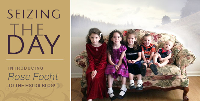 Seizing the Day: Meet Rose Focht, HSLDA's newest homeschooling mom blogger. Read more >