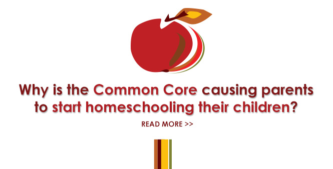 Why is the Common Core causing parents to start homeschooling their children? Read more >>