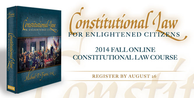 Study Constitutional Law with Mike Farris! Limited space: register today for Fall 2014! >>