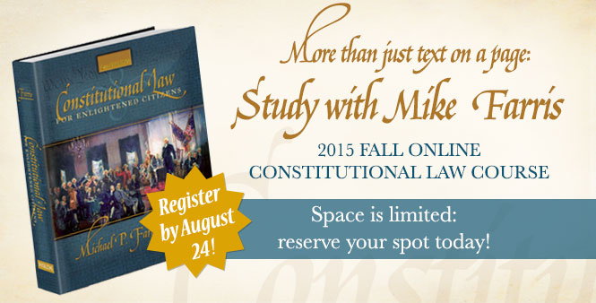 Study Constitutional Law with Mike Farris! Limited space: register today! >>