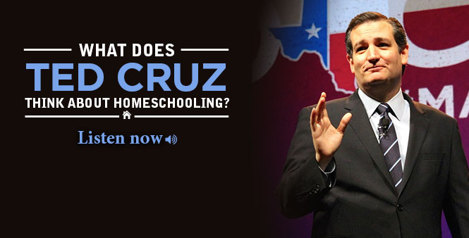 What does Ted Cruz think about homeschooling? Listen now >>