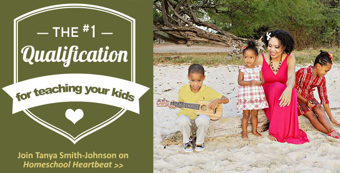 What's the #1 qualification for teaching your kids? Find out with Tanya Smith-Johnson on Homeschool Heartbeat. >>