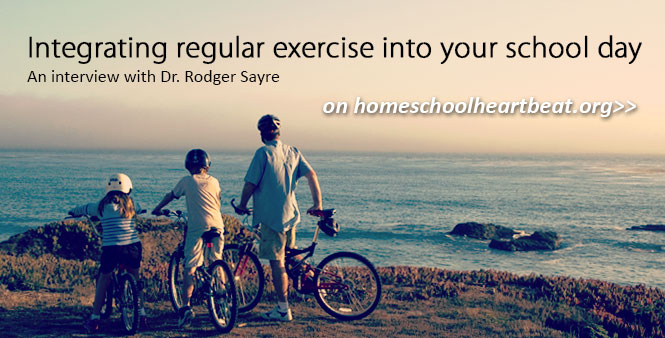 Dr. Rodger Sayre gives shares benefits of and tips for integrating regular exercise into your homeschool day. Listen now >>