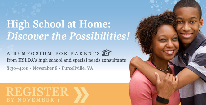 Register by Nov. 1 for HSLDA's High School at Home symposium for parents! Discover new possibilities for homeschooling your high school student, including options for struggling learners/special needs students. Details >>