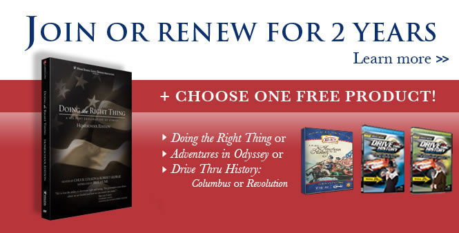 Join or renew for 2 years + choose 1 free product! Your choice of Adventures in Odyssey, Doing the Right Thing, Drive Thru History - Columbus, or Drive Thru History - Revolution. Learn more. >>