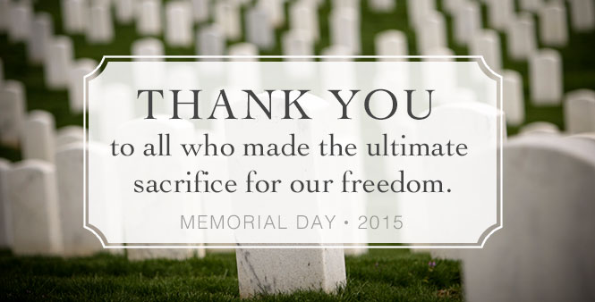 Thank you to all who made the ultimate sacrifice for our freedom. Memorial Day 2015