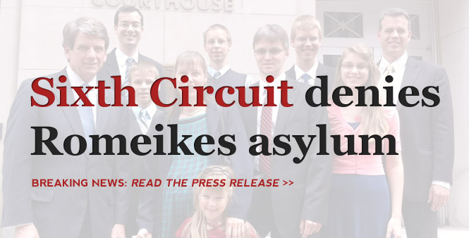 The Sixth Circuit Court of Appeals today denied asylum to the Romeikes - a family who fled to the U.S. from Germany seeking homeschool freedom. Read the press release. >>