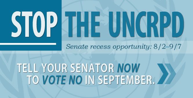 Stop the UNCRPD! Senate recess opportunity: 8/2-9/7. Tell your senator NOW to vote NO in September! Read more >>