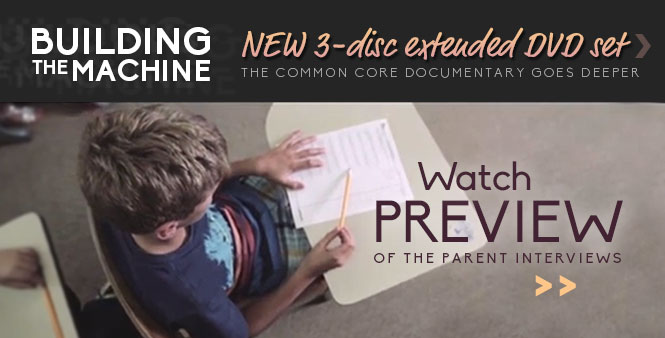 Get the complete common core documentary extended 3-DVD set, Building the Machine. Watch the preview & order now >>
