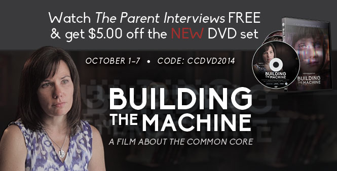 "Watch new Common Core documentary ""The Parent Interviews"" FREE & get $5.00 off the NEW DVD set! Oct. 1-7 Coupon Code: CCDVD2014  More >>"