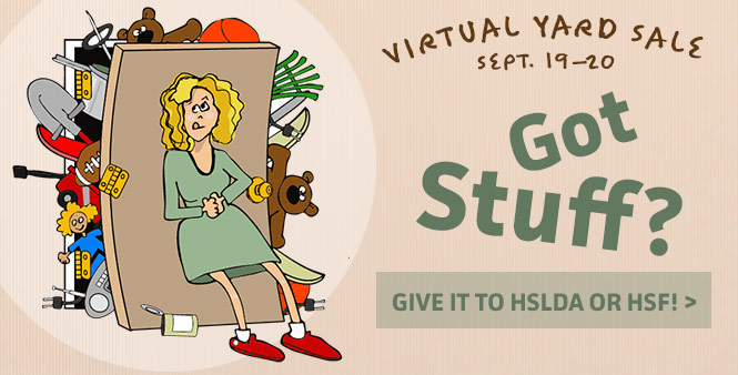 Got stuff? Give it to HSLDA or HSF, iDonate will convert your items to dollars, and you'll get a tax deduction! Join our virtual yard sale, Sept. 19-20. Get the details >